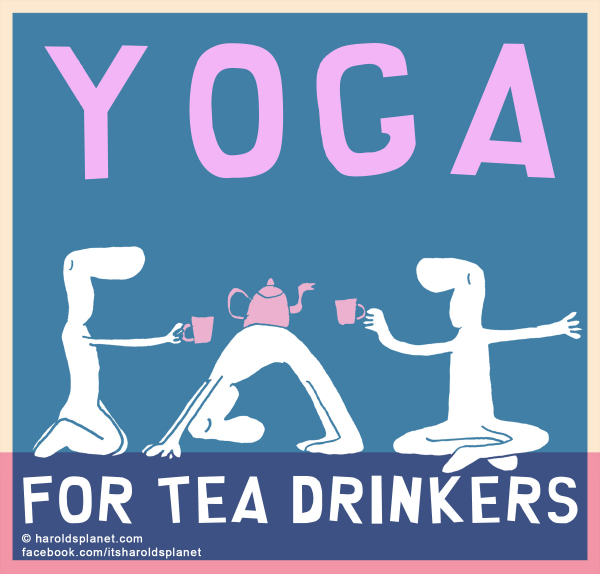 Harold's Planet: Yoga for tea drinkers