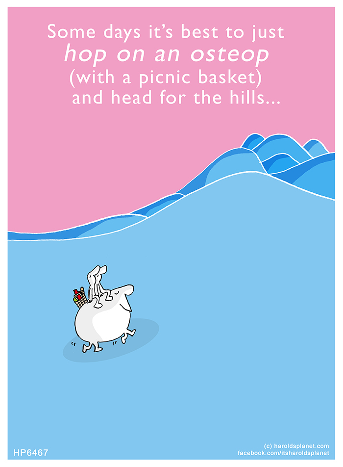 Harold's Planet: Some days it's best to just hop on an osteop (with a picnic basket) and head for the hills...